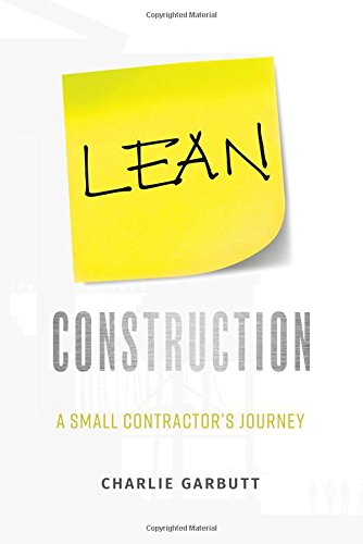 Lean Construction: A Small Contractor's Journey por Charlie Garbutt