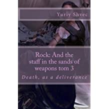 """Rock: And the staff in the sands of weapons tom 3 by Yuriy V. Shvec: Tom 3 """"death, as a deliverance"""""""