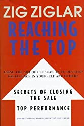 Reaching the Top : Secrets of Closing the Sale, Top Performance : Using the Art of Persuasion to Develop Excellence in Yourself and Others by Zig Ziglar (1997-05-02)