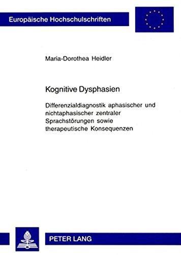 Kognitive Dysphasien: Differenzialdiagnostik aphasischer und nichtaphasischer zentraler Sprachstörungen sowie therapeutische Konsequenzen (Europäische ./Publications Universitaires Européennes)