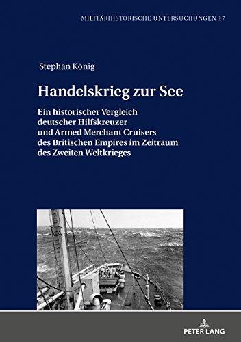 Handelskrieg zur See: Ein historischer Vergleich deutscher Hilfskreuzer und Armed Merchant Cruisers des Britischen Empires im Zeitraum des Zweiten ... (Militärhistorische Untersuchungen, Band 17)