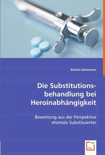 Die Substitutionsbehandlung bei Heroinabhängigkeit: Bewertung aus der Perspektive ehemals Substituierter