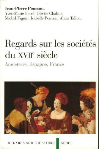 Regards sur les sociétés du XVIIe siècle : Angleterre, Espagne, France (Hors collection) par Jean-Pierre Poussou