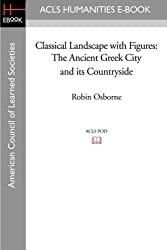 Classical Landscape with Figures: The Ancient Greek City and Its Countryside by Robin Osborne (2008-11-07)