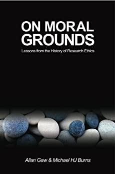 On Moral Grounds: Lessons from the History of Research Ethics by [Gaw, Allan, Burns, Michael HJ]