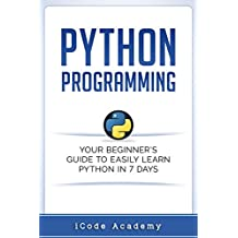 Python: Programming: Your Beginner's Guide To Easily Learn Python in 7 Days (Python for Beginners, Python Programming for Beginners, Learn Python, Python Language) (English Edition)