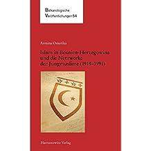 Islam in Bosnien-Herzegowina und die Netzwerke der Jungmuslime (1918–1983) (Balkanologische Veröffentlichungen des Osteuropa-Instituts an der Freien Universität Berlin)