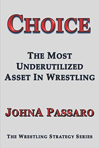 Choice: The Most Underutilized Asset In Wrestling (The Wrestling Writing Singles Series, Band 5)