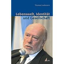 Lebenswelt, Identität und Gesellschaft: Schriften zur Wissens- und Protosoziologie (Erfahrung - Wissen - Imagination)