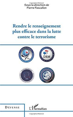 Rendre le renseignement plus efficace dans la lutte contre le terrorisme par PIERRE PASCALLON