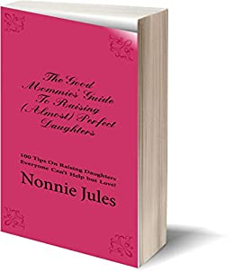 THE GOOD MOMMIES' GUIDE TO RAISING (ALMOST) PERFECT DAUGHTERS (1) by [JULES, NONNIE]