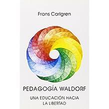 Pedagogía Waldorf : una educación hacia la libertad