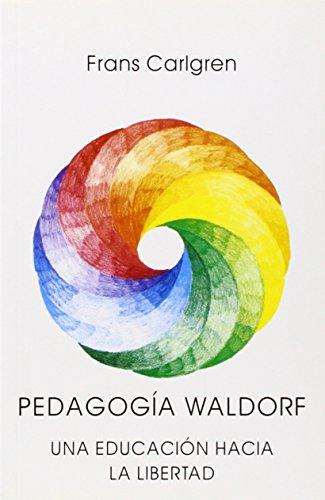 Pedagogía Waldorf: una educación hacia la libertad por Frans Carlgren