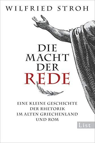 Die Macht der Rede: Eine kleine Geschichte der Rhetorik im alten Griechenland und Rom