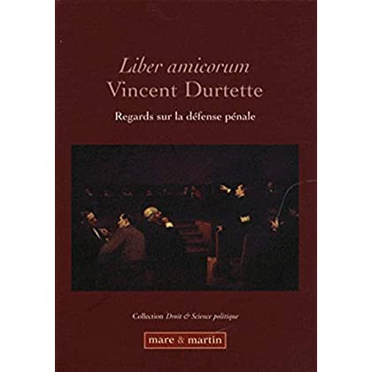 Liber amicorum Vincent Durtette: Regards sur la défense pénale.