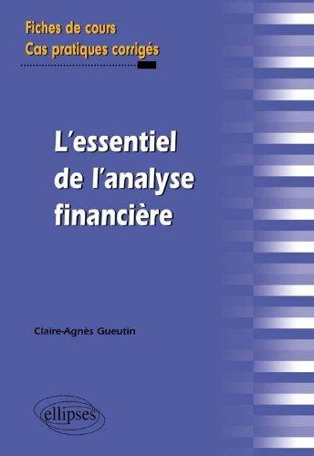 L'essentiel de l'analyse financière - Fiches de cours, Cas pratiques corrigés par Claire-Agnès Gueutin