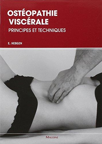 Ostéopathie viscérale : Principes et techniques par Eric Hebgen