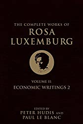 The Complete Works of Rosa Luxemburg: Volume II: Economic Writings: 2