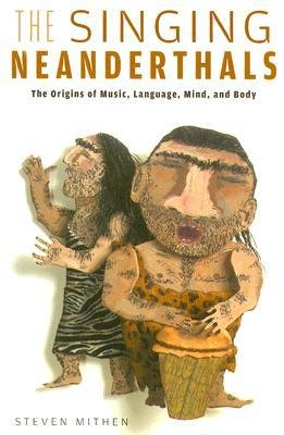 [( The Singing Neanderthals: The Origins of Music, Language, Mind, and Body[ THE SINGING NEANDERTHALS: THE ORIGINS OF MUSIC, LANGUAGE, MIND, AND BODY ] By Mithen, Steven ( Author )Oct-01-2007 Paperback By Mithen, Steven ( Author ) Paperback Oct - 2007)] Paperback