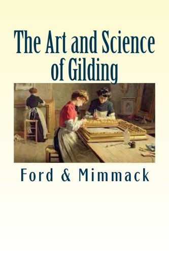 The Art and Science of Gilding by Ford & Mimmack (2014-03-29)