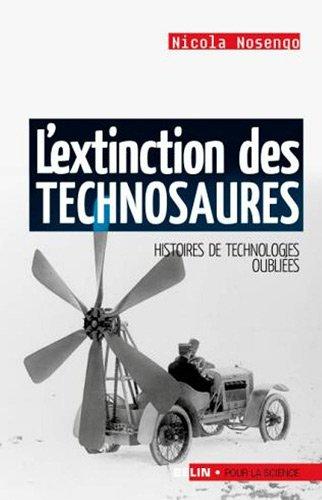 L'extinction des technosaures. Histoires de technologies oubliées.