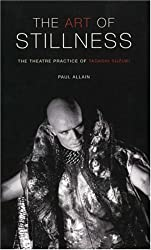 The Art of Stillness: The Theatre Practice of Tadashi Suzuki (Performance Books)