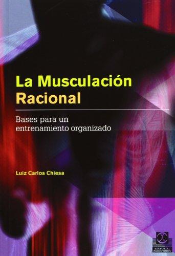 La Musculación Racional, Bases para un Entrenamiento Organizado, Colección Deportes por Luiz Carlos Chiesa