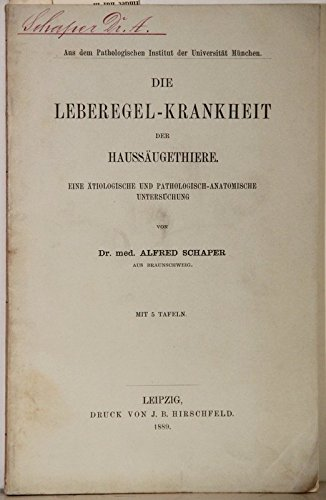 Die Leberegel-Krankheit der Haussäugethiere. Eine ätiologische und pathologisch-anatomische Untersuchung.