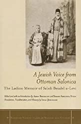 A Jewish Voice from Ottoman Salonica: The Ladino Memoir of Sa'adi Besalel a-Levi (Stanford Studies in Jewish History and C)