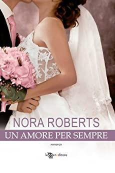Un amore per sempre (Leggereditore Narrativa) di [Roberts, Nora]