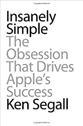 Insanely Simple: The Obsession That Drives Apple's Success by Ken Segall (2012-04-26)