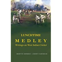 Lunchtime Medley: Writings on West Indian Cricket