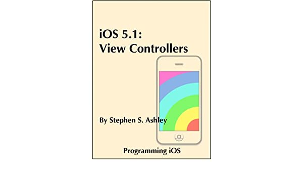 iOS 5.1: View Controllers (Programming iOS Book 4)
