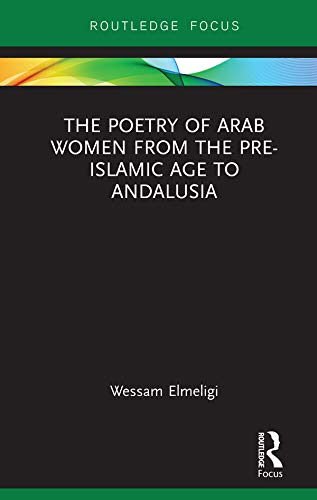 The Poetry of Arab Women from the Pre-Islamic Age to Andalusia (Focus on Global Gender and Sexuality) (English Edition)