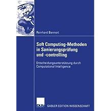 Soft Computing-Methoden in Sanierungsprüfung und -Controlling: Entscheidungsunterstützung durch Computational Intelligence