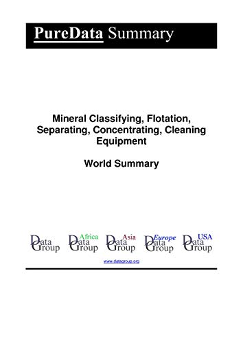 Mineral Classifying, Flotation, Separating, Concentrating, Cleaning Equipment World Summary: Market Sector Values & Financials by Country (PureData World Summary Book 5245) (English Edition)