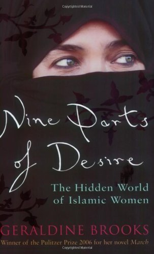 Nine Parts of Desire: The Hidden World of Islamic Women by Brooks, Geraldine (February 22, 2007) Paperback