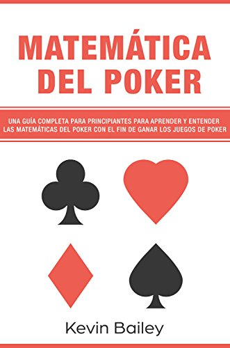 Matemática Del Póker (Libro En Español/Poker Math Spanish book): Una guía completa para principiantes para aprender y entender las matemáticas del póker ... de póker (Matemáticas Del Poker nº 1) por Kevin Bailey