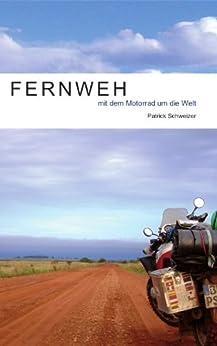 Fernweh - mit dem Motorrad um die Welt von [Schweizer, Patrick]