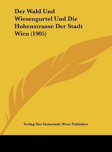 Der Wald Und Wiesengurtel Und Die Hohenstrasse Der Stadt Wien (1905)