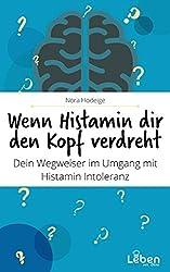 Wenn Histamin dir den Kopf verdreht: Histaminintoleranz: Wie verhalte ich mich bei Histaminunverträglichkeit.   Dein Wegweiser im Umgang mit der Histaminintoleranz (Teil 2)   Lebensqualität gewinnen!