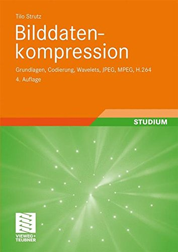 Bilddatenkompression: Grundlagen, Codierung, Wavelets, JPEG, MPEG, H.264 (Mining Engineering)