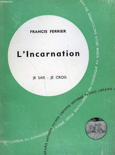 L'incarnation. collection je sais-je crois n° 24. encyclopedie du catholique au xxeme siecle.