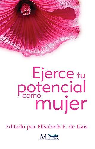 Ejerce tu potencial como mujer por Elisabeth F. de Isáis