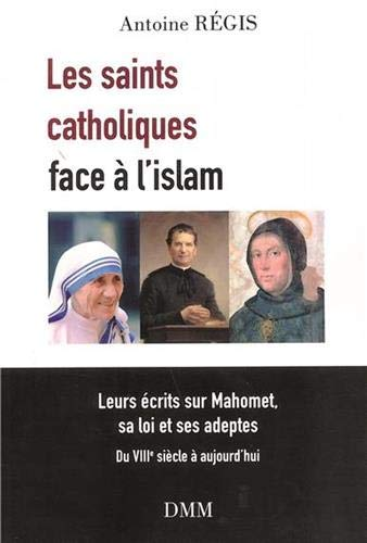LES SAINTS CATHOLIQUES FACE A LŽISLAM par  Antoine Régis