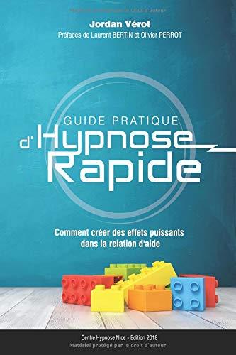 Guide Pratique d'Hypnose Rapide: Comment créer des effets puissants dans la relation d'aide? par Jordan VEROT