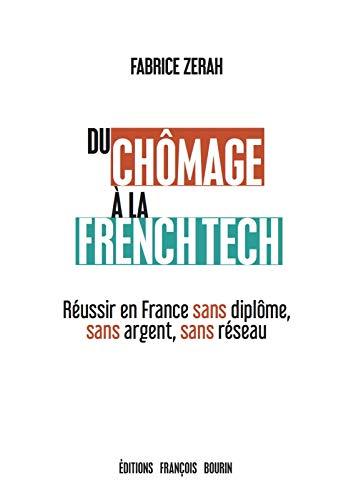 Du chômage à la French tech : Réussir en France sans diplôme, sans argent, sans réseau
