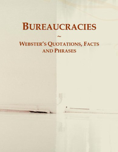 Bureaucracies: Webster's Quotations, Facts and Phrases