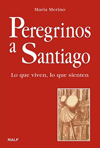 Peregrinos a Santiago : lo que viven, lo que sienten por María Merino Bobillo