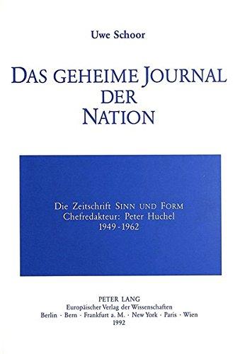 Das geheime Journal der Nation: Die Zeitschrift «Sinn und Form»-Chefredakteur: Peter Huchel (1949-1962)